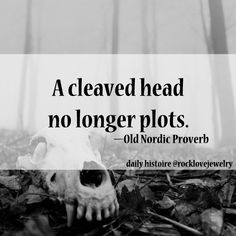 Viking's don't mess around... especially in their proverbs.