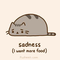 Pusheen: Understanding Your Cat's Emotions - Sadness (I want more food)