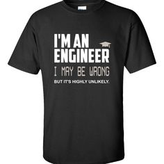 I Am An Engineer I May Be Wrong But It Is Highly Unlikely  Unisex Tshirt  Available At Find A Funny Gift's Online Store:  CLICK HERE => http://ift.tt/1PB5njN <=  #FindAFunnyGift  is a Clothing Brand and your source for the Perfect Funny Gift!  We care about Quality : We only use the latest state-of-the-art #DTG Printing Techniques over High Quality Apparel to deliver Products You LOVE To Gift or Wear!  www.findafunny.gift #gift #funnygift #clothing #cool #apparel #menswear #womenswear…