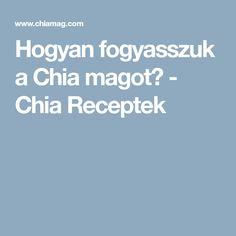 Hogyan fogyasszuk a Chia magot? - Chia Receptek Go Fit, Ayurveda, Good Food, Health Fitness, Seaweed, Healthy Food, Fitness, Yummy Food, Health And Fitness
