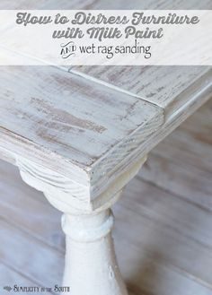 Distressing technique using milk paint and sanding with a wet rag