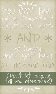 You can feel pain or disappointment from your birth and be happy about your baby at the same time! Fabulous article about processing your birth.