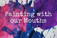Crayonfreckles: Painting with our mouths. That is, paint with the paintbrush in your mouth! Kids will love the challenge of this.      #painting #kidscrafts #kids #play #children