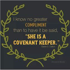 She is a covenant keeper. -Elaine S. Dalton