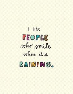 Szeretem, ha valaki mosolyog, amikor esik az eső.