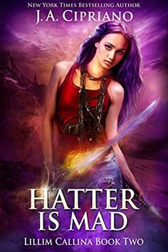 The Hatter is Mad: An Urban Fantasy Novel (The Lillim Callina Chronicles Book…