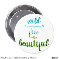 Wild, free and beautiful nature text button for her  #wildbeautiful #forher #giftforher #beautifulquote #women #nature #chic