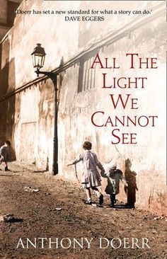 All the Light We Cannot See / From the highly acclaimed, multiple award-winning Anthony Doerr, a stunningly ambitious and beautiful novel about a blind French girl and a German boy whose paths collide in occupied France as both try to survive the devastation of World War II.