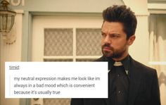 """my neutral expression makes me look like i'm always in a bad mood which is convenient because it's usually true"" Jesse Custer + text posts #Preacher"