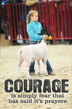 Courage is simply feat that has said it's prayers.  Livestock. {CANT WAIT FOR JACLYN TO START SHOWING!!!}