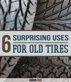 6 Surprising Uses for Old Tires | Cool DIY Projects For Survival by Survival Life at http://survivallife.com/2016/01/11/6-surprising-uses-for-old-tires/