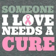 Someone I love needs a cure. - Pink Ribbon - Breast Cancer Awareness
