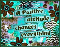 """A positive attitude changes everything"" quote via www.WishHunt.com"