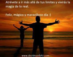 Atrévete a ir más allá de tus limites y vivirás la magia de lo real.  Feliz, mágico y maravilloso día :) www.decideserfeliz.com