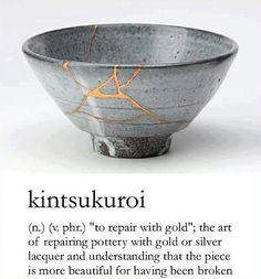 """器を継ぐ(金継ぎ) kintsukuroi - """"to repair with gold"""""""