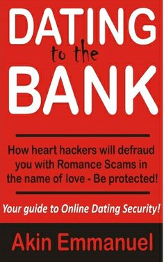 Dating To The Bank: How Heart Hackers Will Defraud You With Romance Scams in the name of Love- Be protected! by Akin Emmanuel, http://www.amazon.com/dp/B00JNG2NIO/ref=cm_sw_r_pi_dp_sSpttb13SKR9Q