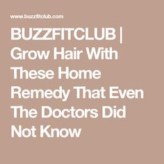 BUZZFITCLUB | Grow Hair With These Home Remedy That Even The Doctors Did Not Know