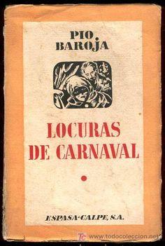 LOCURAS DE CARNAVAL, LA JUVENTUD PERDIDA (1937) Una de las ocho trilogías que Baroja organizó con sus novelas.