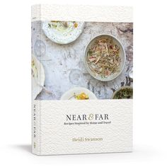 Near & Far: Recipes Inspired by Home and Travel by Heidi Swanson - September 2015 Would love this!