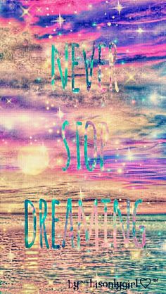Never Stop dreaming galaxy wallpaper I created for the app CocoPPa.
