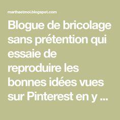 Blogue de bricolage sans prétention qui essaie de reproduire les bonnes idées vues sur Pinterest en y ajoutant sa propre touche.