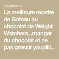 La meilleure recette de Gateau au chocolat de Weight Watchers...manger du chocolat et ne pas grossir youpiiii!! L'essayer, c'est l'adopter! 5.0/5 (2 votes), 11 Commentaires. Ingrédients: 2 oeufs 2 C à café de miel 10 g de farine 10 g de maïzena 1 sachet de levure chimique 6 C à café de cacao non sucré 100 g de fromage blanc 0 % zestes d'une orange
