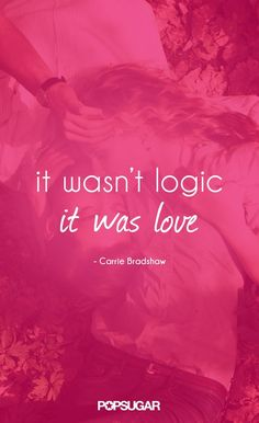 Carrie Bradshaw had some great quotes about love! Check out the Sex and the City character's lines to live by.