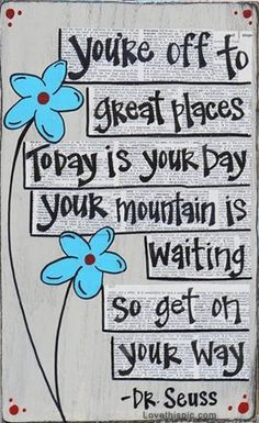 You're off to great places.. quote today inspiration places dr suess