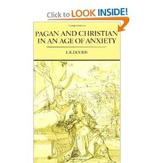 Pagan and Christian in an Age of Anxiety: Some Aspects of Religious Experience from Marcus Aurelius to Constantine (Wiles Lectures Given at the Queens University, Belfast)