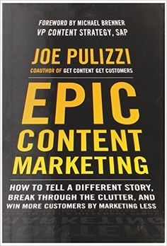 Epic Content Marketing: How to Tell a Different Story, Break through the Clutter, and Win More Customers by Marketing Less: Amazon.de: Joe Pulizzi: Fremdsprachige Bücher