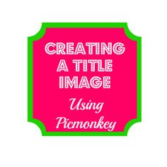 Creating a Title Image with a Transparent Background Using PicMonkey #blogging #blogtips