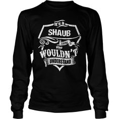 It's A SHAUB Thing,You Wouldn't Understand Unisex Long Sleeve #gift #ideas #Popular #Everything #Videos #Shop #Animals #pets #Architecture #Art #Cars #motorcycles #Celebrities #DIY #crafts #Design #Education #Entertainment #Food #drink #Gardening #Geek #Hair #beauty #Health #fitness #History #Holidays #events #Home decor #Humor #Illustrations #posters #Kids #parenting #Men #Outdoors #Photography #Products #Quotes #Science #nature #Sports #Tattoos #Technology #Travel #Weddings #Women