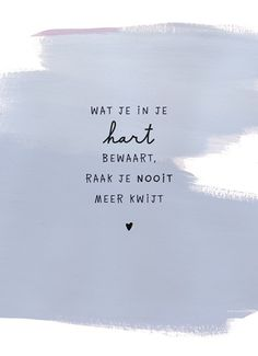 Inspiring quotes about life : QUOTATION – Image : Quotes Of the day – Description Wat je in je hart bewaart, raak je nooit meer kwijt. Sharing is Power – Don't forget to share this quote ! Heart Quotes, Words Quotes, Me Quotes, Inspiring Quotes About Life, Inspirational Quotes, Dutch Quotes, Romantic Quotes, True Words, Quote Prints