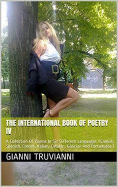 The International Book Of Poetry IV: A Collection Of Poems In Six Different Languages (English, Spanish, French, Italian, Catalan, Galician And Portuguese) eBook: Gianni Truvianni: Amazon.co.uk: Kindle Store