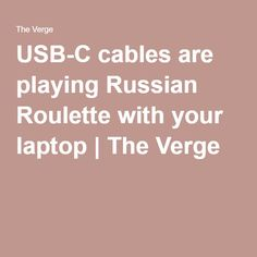 USB-C cables are playing Russian Roulette with your laptop | The Verge