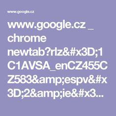 www.google.cz _ chrome newtab?rlz=1C1AVSA_enCZ455CZ583&espv=2&ie=UTF-8