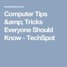 Computer Tips & Tricks Everyone Should Know - TechSpot
