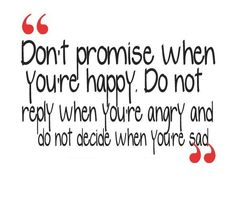 Don't promise when you're happy