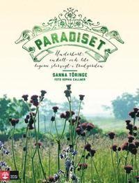 Paradiset : underbart, enkelt och lite lagom slarvigt i trädgården