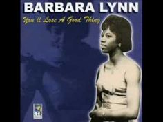 """You'll Lose a Good Thing"" by Barbara Lynn (1962) was a number 1 US Billboard R & B chart hit and Top 10 Billboard Hot 100 hit in 1962."