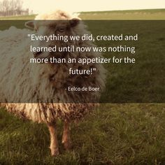 """""""Everything we did, created and learned until now was nothing more than an appetizer for the future!"""""""