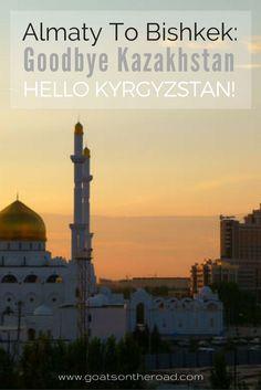 Almaty To Bishkek: Goodbye Kazakhstan, Hello Kyrgyzstan! - Goats On The Road China Travel, India Travel, Japan Travel, Destinations, Backpacking Asia, Travel Photos, Travel Tips, Kazakhstan Travel, Central Asia