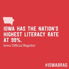 Did You Know? - Iowa Has the Nation's Highest Literacy Rate at 99%: Ninety-three percent of Iowa's schools rank above the national average in scholastic achievement. Bright, ambitious Iowans have earned more undergraduate degrees per 100,000 people than the population of any other state.  #Iowa #Education #Literacy