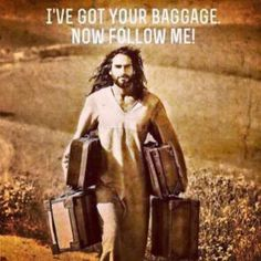He takes our baggage...our mess. Follow Jesus.