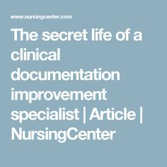 The Secret Life Of A Clinical Documentation Improvement Specialist