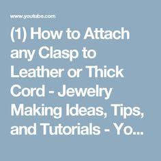 (1) How to Attach any Clasp to Leather or Thick Cord - Jewelry Making Ideas, Tips, and Tutorials - YouTube