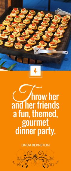 """""""Throw her and her friends a fun, themed, gourmet dinner party."""" ~ Linda Bernstein  for Next Avenue"""
