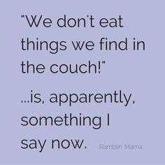 We don t eat things we find in the couch is apparently something I say now You live and you learn Funny parenting memes give us life Funny Parenting Memes, Good Parenting, Parenting Quotes, Funny Mom Memes, Parenting Teens, Parenting After Separation, Mommy Humor, I Love To Laugh, Just For Laughs