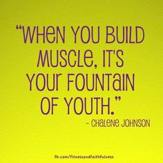"""""""When you build muscle, it's your fountain of youth."""" - @Chalene McGrath McGrath Johnson"""