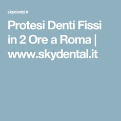 Protesi Denti Fissi in 2 Ore a Roma | www.skydental.it